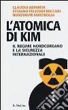 L'atomica di Kim. Il regime nordcoreano e la sicurezza internazionale libro