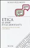 Etica. Le sfide della modernit�. Per una morale sociale condivisa