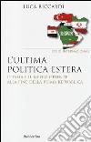 L'ultima politica estera. L'Italia e il Medio Oriente alla fine della Prima Repubblica libro