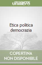 Etica politica democrazia libro di Casu Antonio