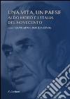 Una vita un paese. Aldo Moro e l'Italia del Novecento