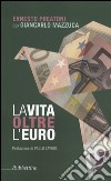 La vita oltre l'euro. Esperienze e visioni di un economista pragmatico