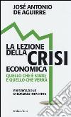 La lezione della crisi economica. Quello che è stato e quello che verrà libro