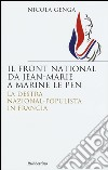Il Front National da Jean Marie a Marine Le Pen. La destra nazional-populista in Francia libro