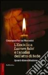 L'enciclica Lumen fidei e l'analisi dell'atto di fede. Spunti di meditazione libro
