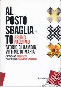 Al posto sbagliato. Storie di bambini vittime di mafia libro di Palermo Bruno