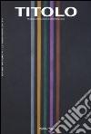 Titolo. Rivista scientifica e culturale d'arte contemporanea (11) libro
