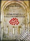 Pino Pinelli o della disseminazione. Ediz. a colori libro