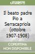 Il beato padre Pio a Serracapriola (ottobre 1907-1908)