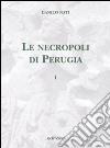 Le necropoli di Perugia. Ediz. illustrata. Vol. 1 libro