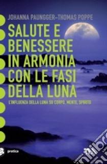 Salute e benessere in armonia con le fasi della luna libro di Paungger Johanna - Poppe Thomas