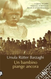 Un bambino piange ancora libro di Rütter Barzaghi Ursula