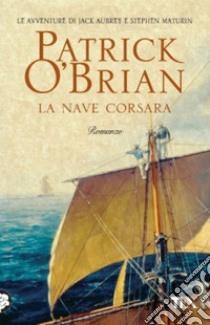 La nave corsara libro di O'Brian Patrick