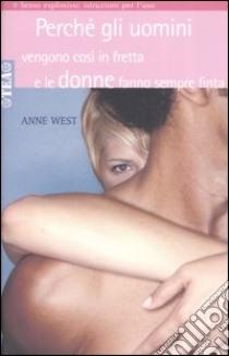 Perché gli uomini vengono così in fretta e le donne fanno sempre finta libro di West Anne