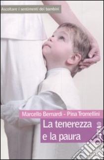 La tenerezza e la paura. Ascoltare i sentimenti dei bambini libro di Bernardi Marcello - Tromellini Pina