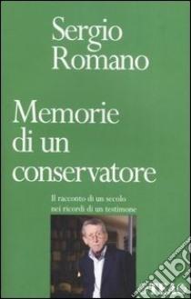 Memorie di un conservatore. Il racconto di un secolo nei ricordi di un testimone libro di Romano Sergio
