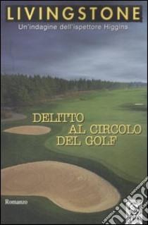 Delitto al circolo del golf libro di Livingstone J. B.
