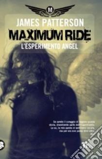L'esperimento Angel. Maximum Ride libro di Patterson James