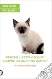 Perché i gatti cadono sempre su quattro zampe? 101 dubbi e curiosità sui gatti libro di Becker Marty - Spadafori Gina