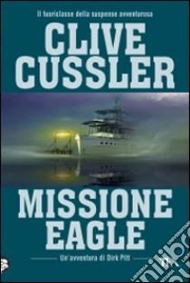 Missione Eagle libro di Cussler Clive