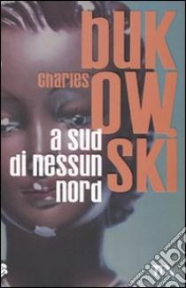 A sud di nessun nord libro di Bukowski Charles