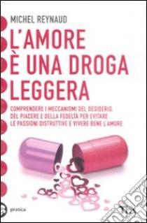 L'Amore è una droga leggera libro di Reynaud Michel - Siguret Catherine