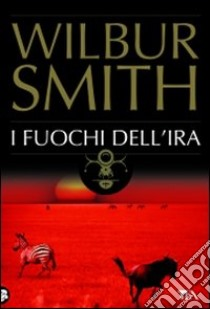 I Fuochi dell'ira libro di Smith Wilbur