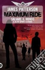 Salvare il mondo e altri sport estremi. Maximum Ride libro