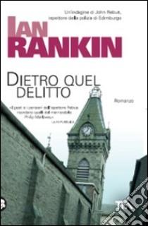 Dietro quel delitto libro di Rankin Ian