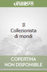 Il Collezionista di mondi libro di Trojanow Ilija