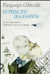 In principio era Darwin. La vita, il pensiero, il dibattito sull'evoluzionismo libro