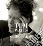 Tom Waits. Le fotografie di Guido Harari. Ediz. illustrata libro