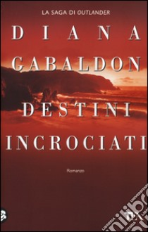 Destini incrociati libro di Gabaldon Diana