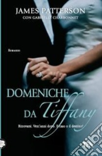 Domeniche da Tiffany libro di Patterson James - Charbonnet Gabrielle