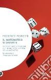 Il matematico si diverte. Duecento giochi ed enigmi che hanno fatto la storia della matematica libro