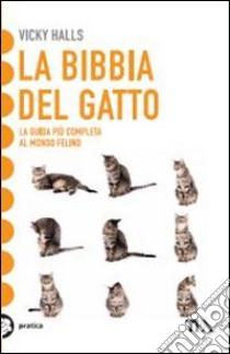 La bibbia del gatto. La guida più completa al mondo felino libro di Halls Vicky