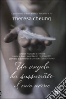 Un angelo ha sussurrato il mio nome libro di Cheung Theresa