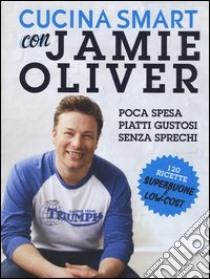 Cucina smart con Jamie Oliver libro di Oliver Jamie