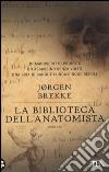La biblioteca dell'anatomista libro di Brekke Jørgen