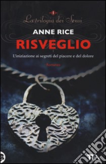Risveglio. La trilogia dei Sensi (1) libro di Rice Anne