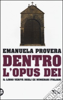 Dentro l'Opus Dei libro di Provera Emanuela