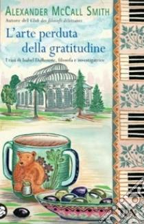 L'arte perduta della gratitudine libro di McCall Smith Alexander