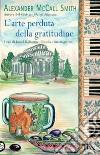 L'arte perduta della gratitudine libro