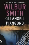 Gli angeli piangono libro di Smith Wilbur