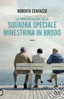 La prima operazione della squadra speciale minestrina in brodo libro di Centazzo Roberto