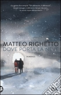 Dove porta la neve libro di Righetto Matteo