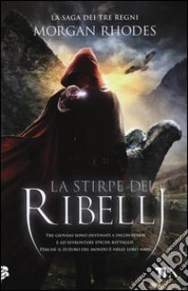 La stirpe dei ribelli. La saga dei tre regni libro di Rhodes Morgan