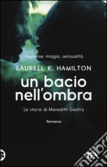 Un bacio nell'ombra. Le storie di Meredith Gentry (1) libro di Hamilton Laurell K.