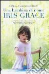 Una bambina di nome Iris Grace libro