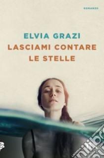 Lasciami contare le stelle libro di Grazi Elvia